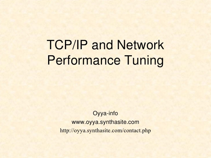 TCP/IP and Network Performance Tuning Oyya-info www.oyya.synthasite.com http://oyya.synthasite.com/contact.php