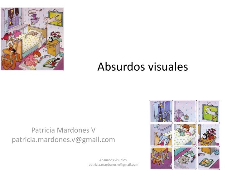 Absurdos visuales       Patricia Mardones Vpatricia.mardones.v@gmail.com                             Absurdos visuales.   ...
