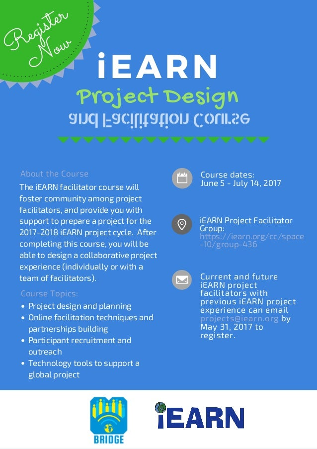 Course dates: June 5 - July 14, 2017 andFacilitationCourse iEARN  Project Design iEARN Project Facilitator Group:  https:/...