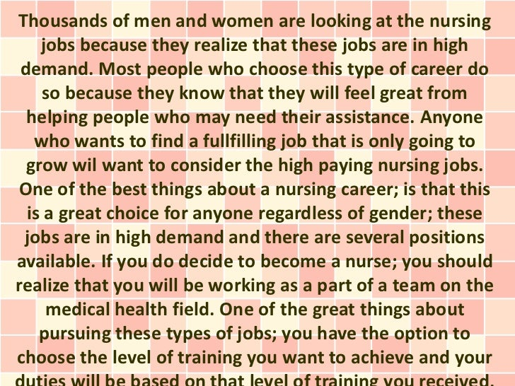 Thousands of men and women are looking at the nursing    jobs because they realize that these jobs are in high demand. Mos...