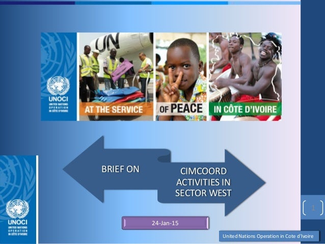 United Nations Operation in Cote d'IvoireUnited Nations Operation in Cote d'Ivoire 1 BRIEF ON CIMCOORD ACTIVITIES IN SECTO...