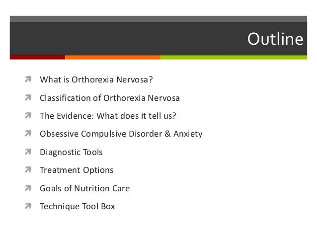 Outline  What is Orthorexia Nervosa?  Classification of Orthorexia Nervosa  The Evidence: What does it tell us?  Obses...