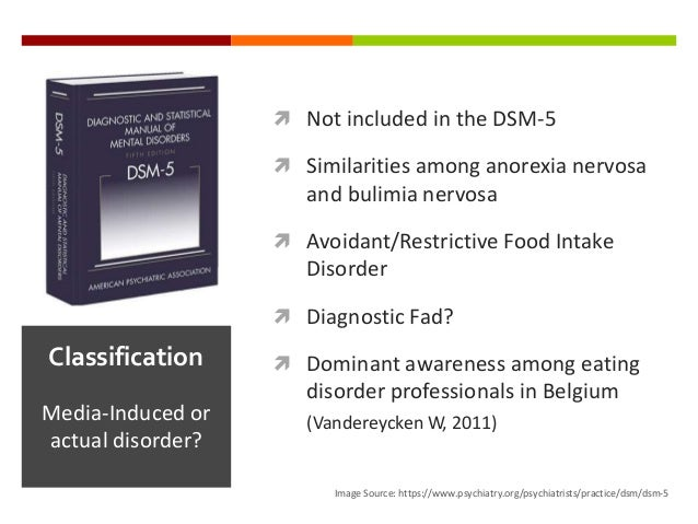  Not included in the DSM-5  Similarities among anorexia nervosa and bulimia nervosa  Avoidant/Restrictive Food Intake D...