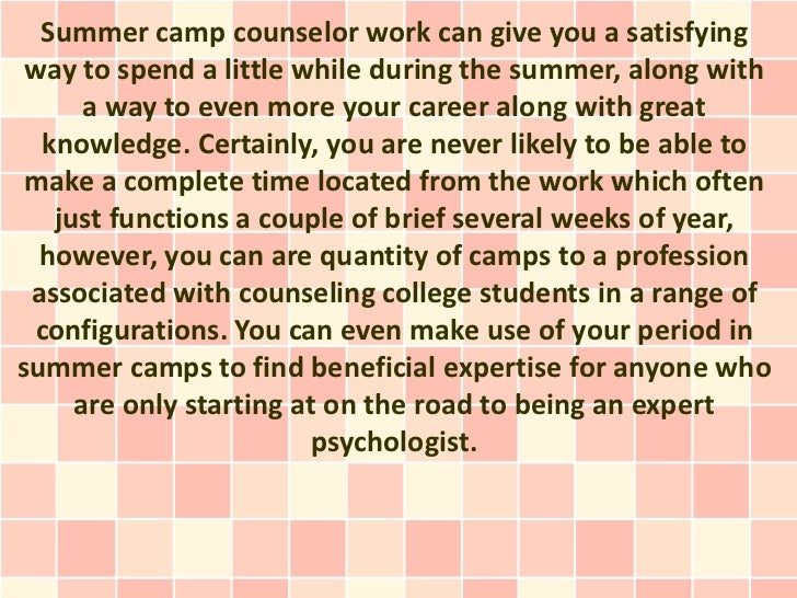 Summer camp counselor work can give you a satisfying way to spend a little while during the summer, along with      a way ...