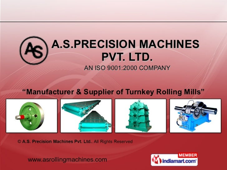 "A.S.PRECISION MACHINES  PVT. LTD.   AN ISO 9001:2000 COMPANY  "" Manufacturer & Supplier of Turnkey Rolling Mills"""
