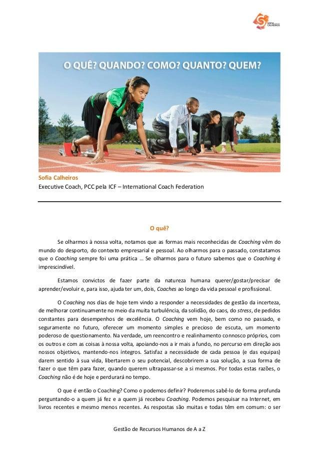 Gestão de Recursos Humanos de A a Z Sofia Calheiros Executive Coach, PCC pela ICF – International Coach Federation O quê? ...