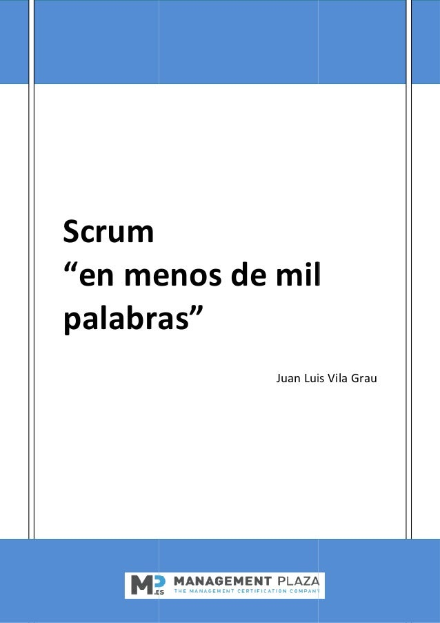 """Scrum """"en menos de palabras en menos de mil palabras"""" Juan Luis Vila Grau mil Juan Luis Vila Grau"""