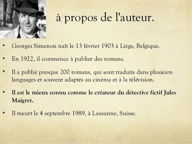 à propos de l'auteur. • Georges Simenon naît le 13 février 1903 à Liège, Belgique. • En 1922, il commence à publier des ro...