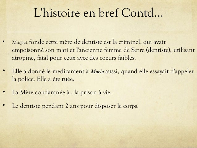 L'histoire en bref Contd… • Maigret fonde cette mère de dentiste est la criminel, qui avait empoisonné son mari et l'ancie...
