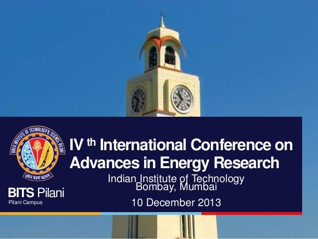 IV th International Conference on Advances in Energy Research BITS Pilani Pilani Campus  Indian Institute of Technology Bo...