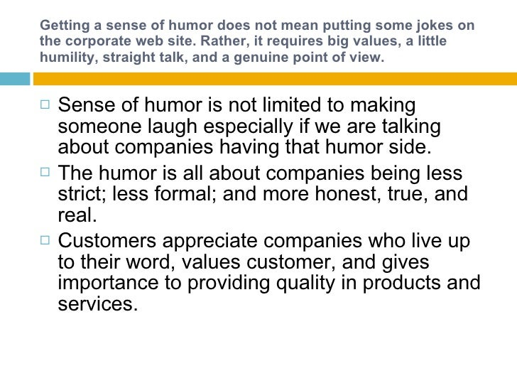 Getting a sense of humor does not mean putting some jokes on the corporate web site. Rather, it requires big values, a lit...
