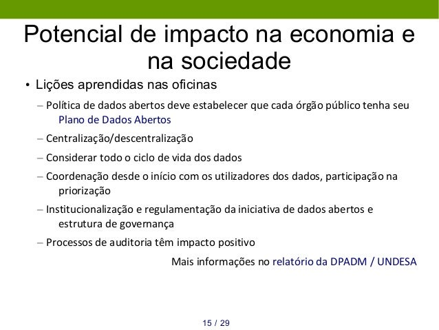 Potencial de impacto na economia e na sociedade ● Lições aprendidas nas oficinas – Política de dados abertos deve estabele...