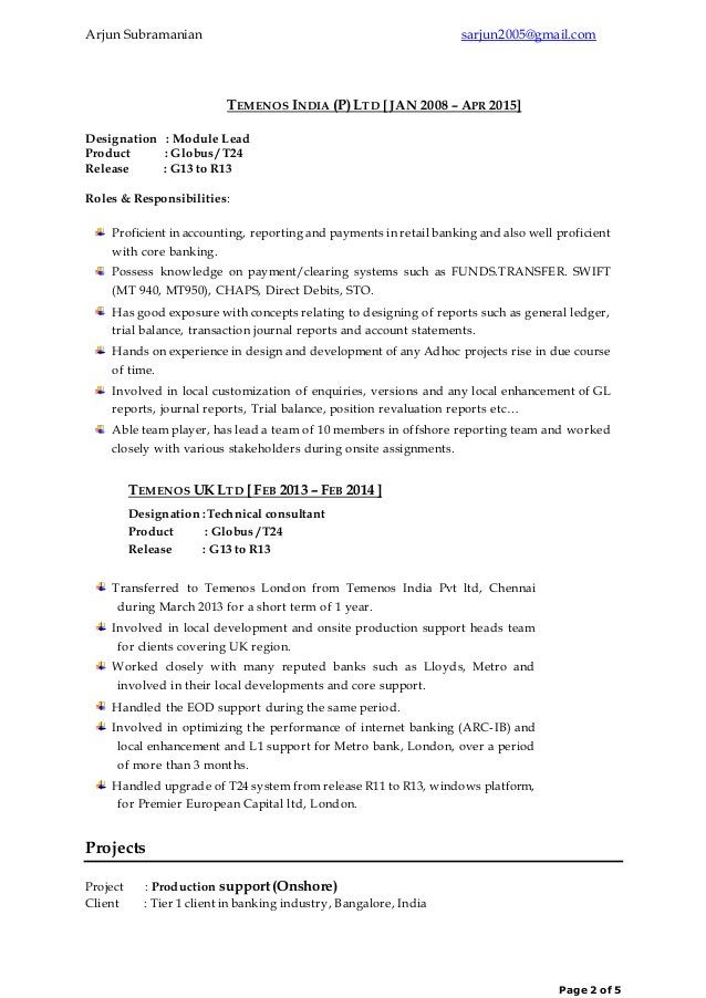 Arjun Subramanian sarjun2005@gmail.com Page 2 of 5 TEMENOS INDIA (P) LTD [ JAN 2008 – APR 2015] Designation : Module Lead ...