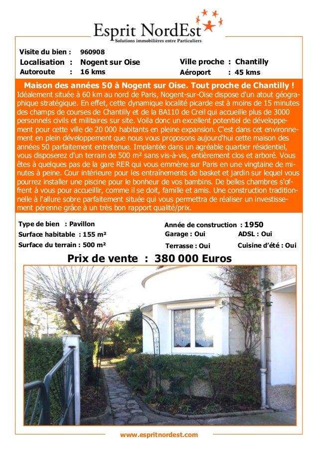 Visite du bien :  960908  Localisation :  Nogent sur Oise  Ville proche : Chantilly  Autoroute  16 kms  Aéroport  :  : 45 ...