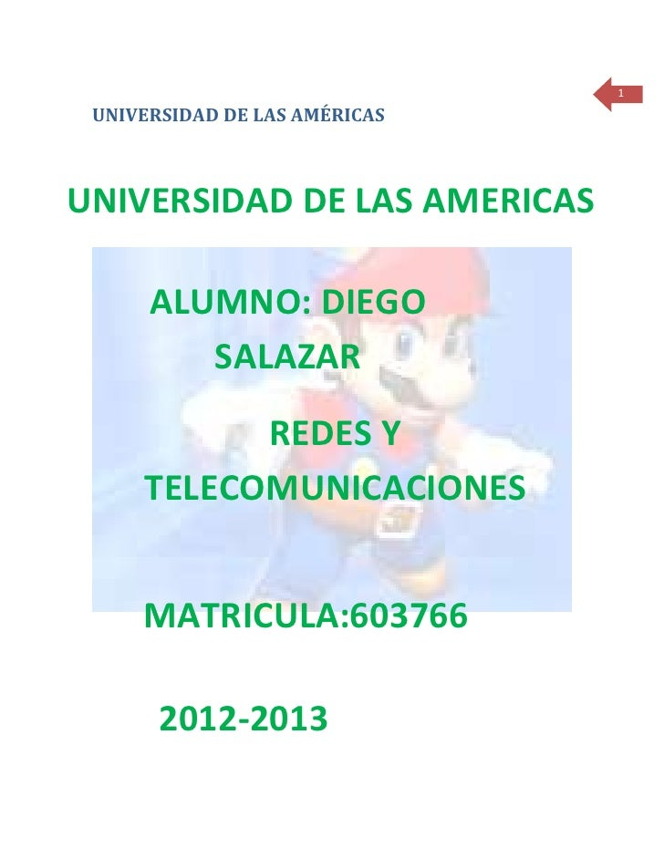 1 UNIVERSIDAD DE LAS AMÉRICASUNIVERSIDAD DE LAS AMERICAS      ALUMNO: DIEGO         SALAZAR           REDES Y     TELECOMU...