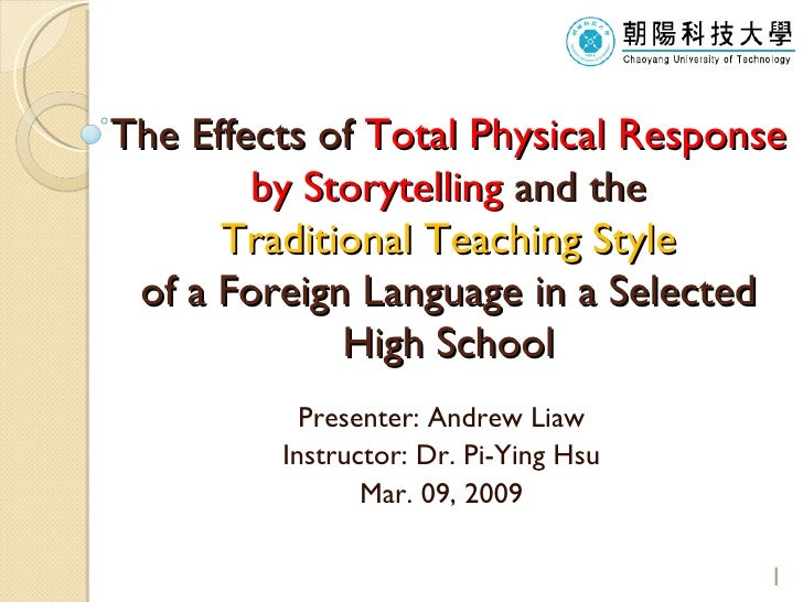 T he  Effects of  Total Physical Response by Storytelling  and the   Traditional Teaching Style   of a Foreign Language in...