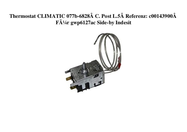 Thermostat CLIMATIC 077b-6828� C. Post L.5� Referenz: c00143900� Für gwp6127ac Side-by Indesit