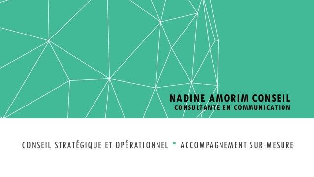 NADINE AMORIM CONSEIL CONSULTANTE EN COMMUNICATION CONSEIL STRATÉGIQUE ET OPÉRATIONNEL  ACCOMPAGNEMENT SUR-MESURE