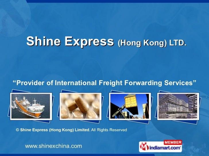 "Shine Express  (Hong Kong) LTD. "" Provider of International Freight Forwarding Services"""
