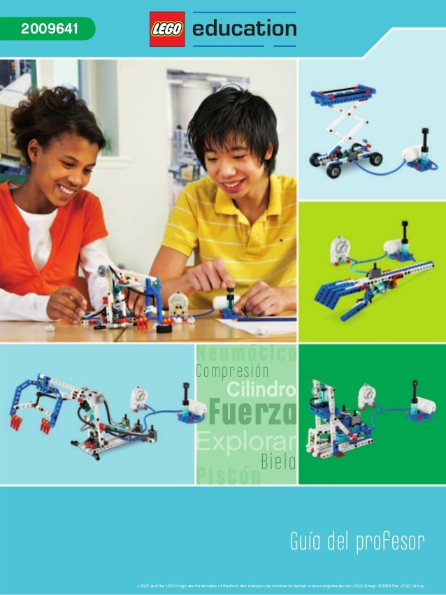 Explorar Fuerza Neumática Cilindro Pistón Compresión Biela 2009641 Guía del profesor LEGO and the LEGO logo are trademarks...