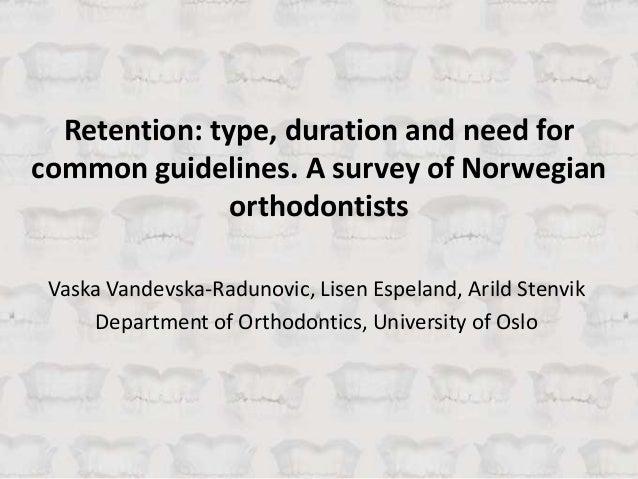 Retention: type, duration and need forcommon guidelines. A survey of NorwegianorthodontistsVaska Vandevska-Radunovic, Lise...