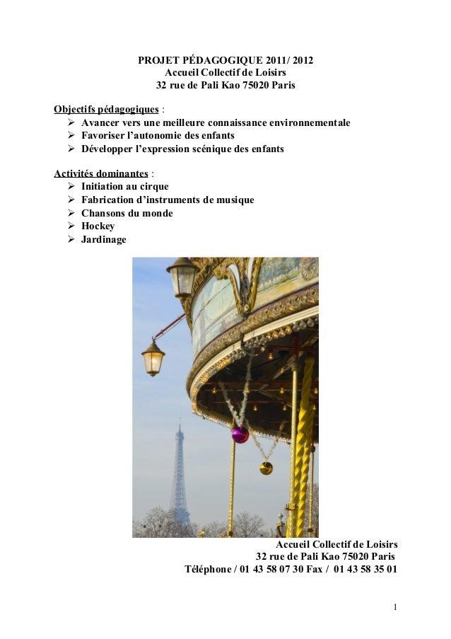 PROJET PÉDAGOGIQUE 2011/ 2012 Accueil Collectif de Loisirs 32 rue de Pali Kao 75020 Paris Objectifs pédagogiques :  Avanc...