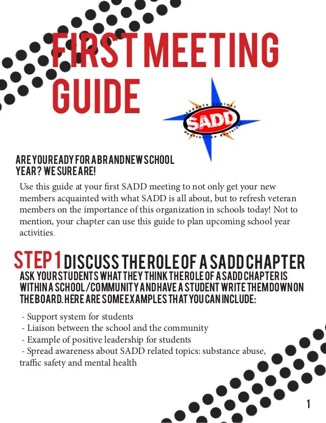 FIRSTMEETING GUIDE Areyoureadyforabrandnewschool year? Wesureare! Use this guide at your first SADD meeting to not only ge...