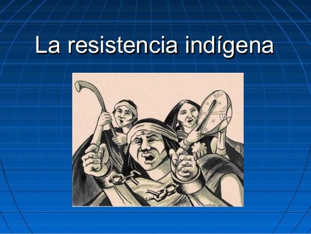 La resistencia indígenaLa resistencia indígena