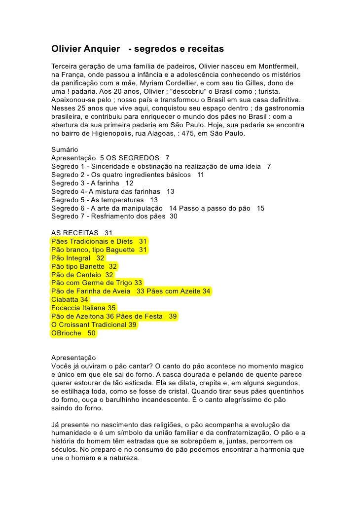 Olivier Anquier - segredos e receitas Terceira geração de uma família de padeiros, Olivier nasceu em Montfermeil, na Franç...
