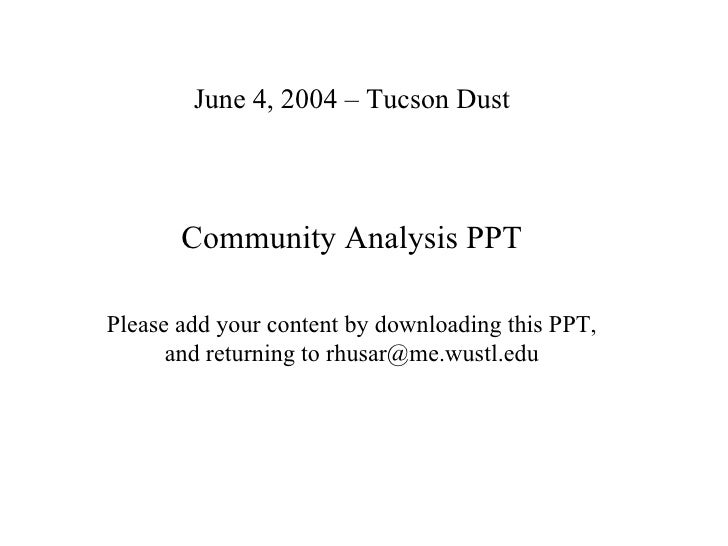 June 4, 2004 – Tucson Dust Community Analysis PPT Please add your content by downloading this PPT, and returning to rhusar...