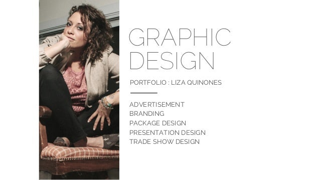 GRAPHIC DESIGN PORTFOLIO : LIZA QUINONES ADVERTISEMENT BRANDING PACKAGE DESIGN PRESENTATION DESIGN TRADE SHOW DESIGN