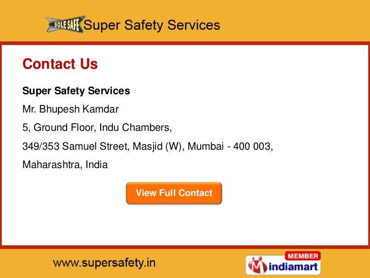 Contact UsSuper Safety ServicesMr. Bhupesh Kamdar5, Ground Floor, Indu Chambers,349/353 Samuel Street, Masjid (W), Mumbai ...