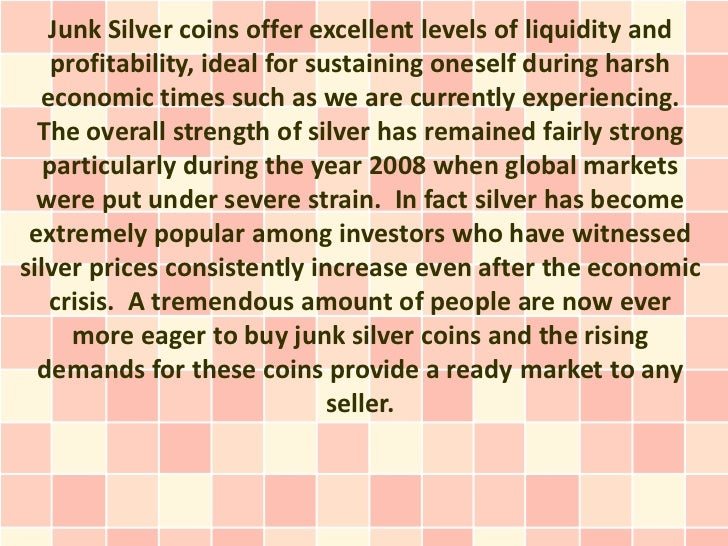 Junk Silver coins offer excellent levels of liquidity and    profitability, ideal for sustaining oneself during harsh  eco...