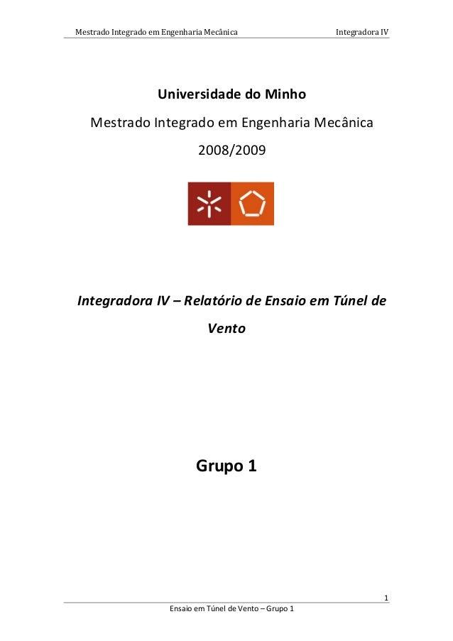Mestrado Integrado em Engenharia Mecânica Integradora IV 1 Ensaio em Túnel de Vento – Grupo 1 Universidade do Minho Mestra...