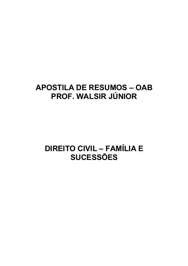 APOSTILA DE RESUMOS – OAB PROF. WALSIR JÚNIOR DIREITO CIVIL – FAMÍLIA E SUCESSÕES