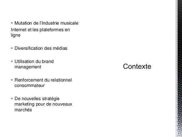  Mutation de l'Industrie musicale Internet et les plateformes en ligne  Diversification des médias  Utilisation du bran...