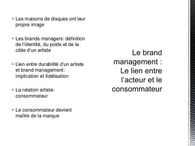  Les maisons de disques ont leur propre image  Les brands managers: définition de l'identité, du poids et de la cible d'...