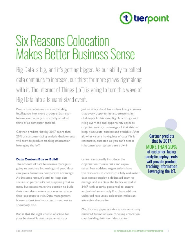 SIX REASONS COLOCATION MAKES BETTER BUSINESS SENSE©2016 TIERPOINT 1 SixReasonsColocation MakesBetterBusinessSense Big Data...