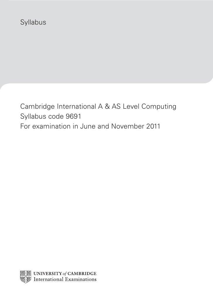 SyllabusCambridge International A & AS Level ComputingSyllabus code 9691For examination in June and November 2011