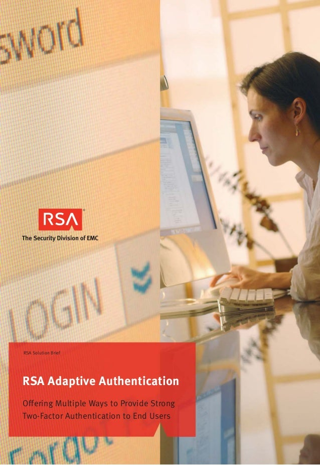 RSA Adaptive AuthenticationOffering Multiple Ways to Provide StrongTwo-Factor Authentication to End UsersRSA Solution Brief