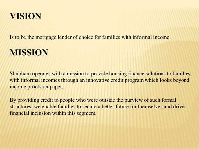 VISION Is to be the mortgage lender of choice for families with informal income MISSION Shubham operates with a mission to...