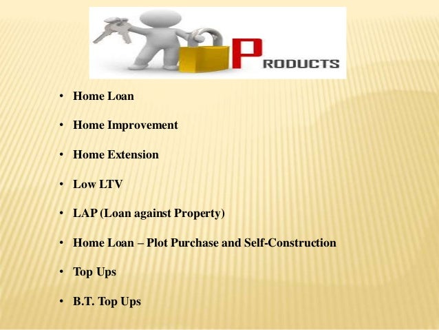 • Home Loan • Home Improvement • Home Extension • Low LTV • LAP (Loan against Property) • Home Loan – Plot Purchase and Se...