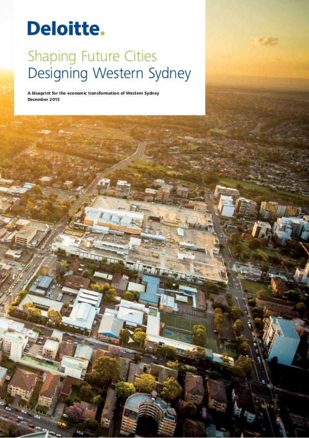 Shaping Future Cities Designing Western Sydney A blueprint for the economic transformation of Western Sydney December 2015