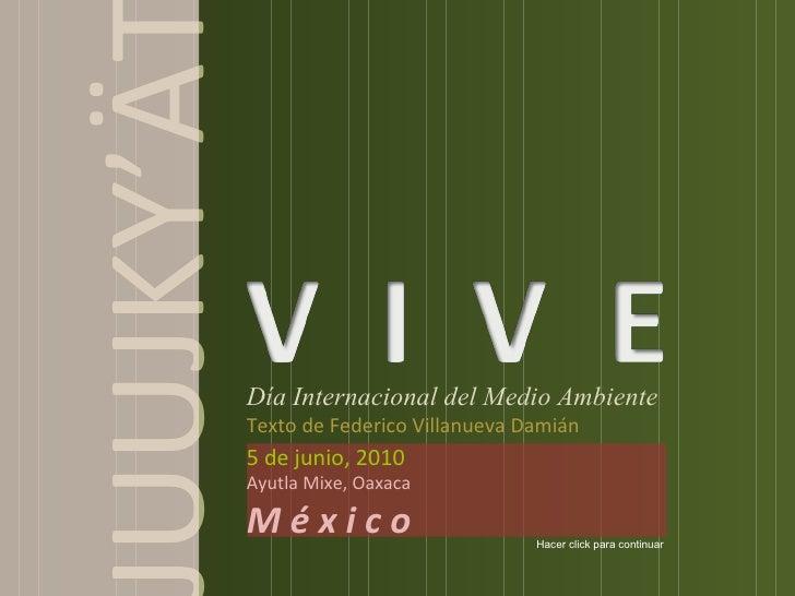 Día Internacional del Medio Ambiente Texto de Federico Villanueva Damián 5 de junio, 2010 Ayutla Mixe, Oaxaca M é x i c o ...