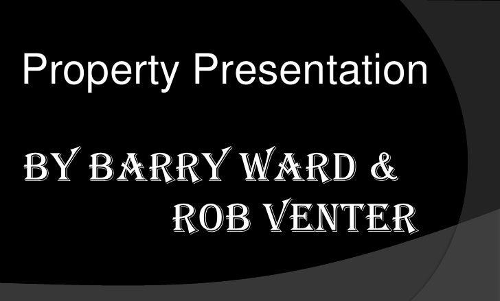 Property Presentation<br />By Barry Ward &<br />              Rob Venter<br />