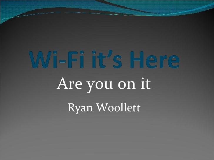 Are you on it Ryan Woollett