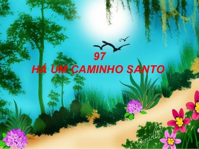 97 HÁ UM CAMINHO SANTO