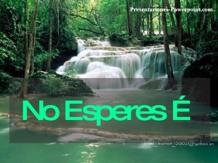 No Esperes … Presentaciones-Powerpoint.com