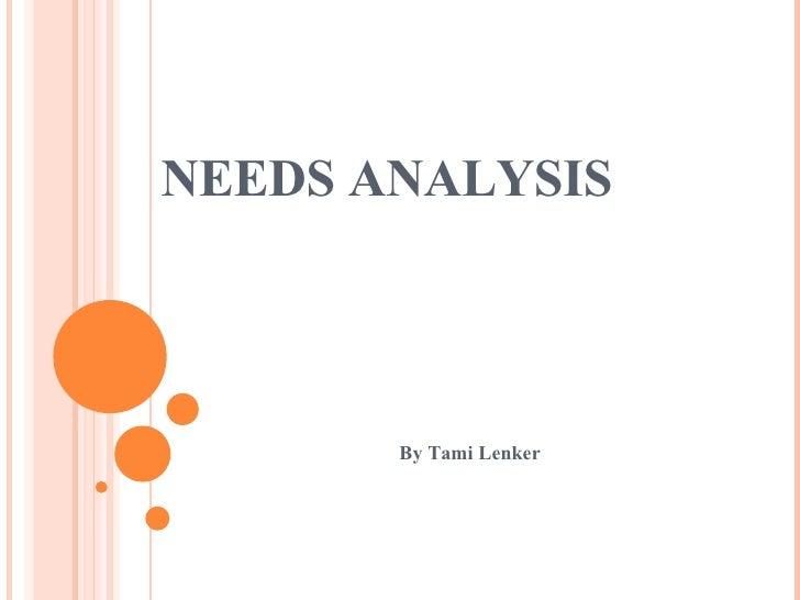 NEEDS ANALYSIS  By Tami Lenker