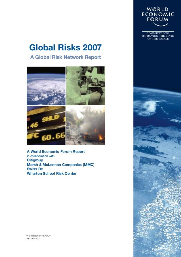 World Economic Forum January 2007 Global Risks 2007 A Global Risk Network Report COMMITTED TO IMPROVING THE STATE OF THE W...